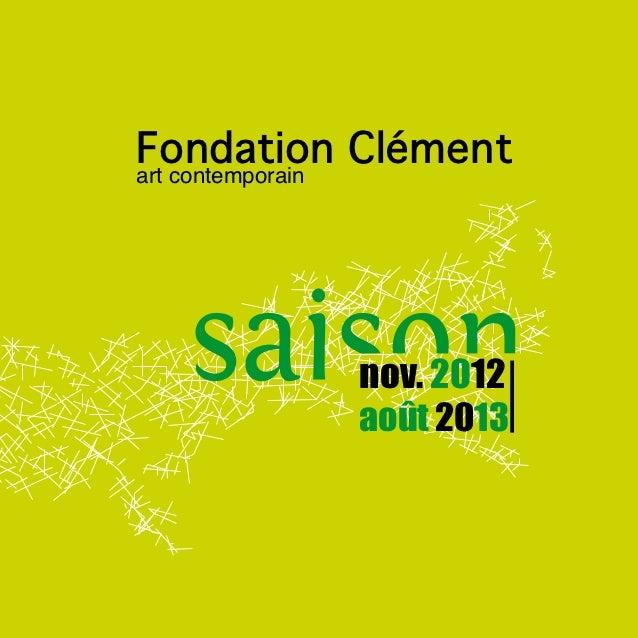 Fondation Clémentart contemporain          nov. 2012          août 2013