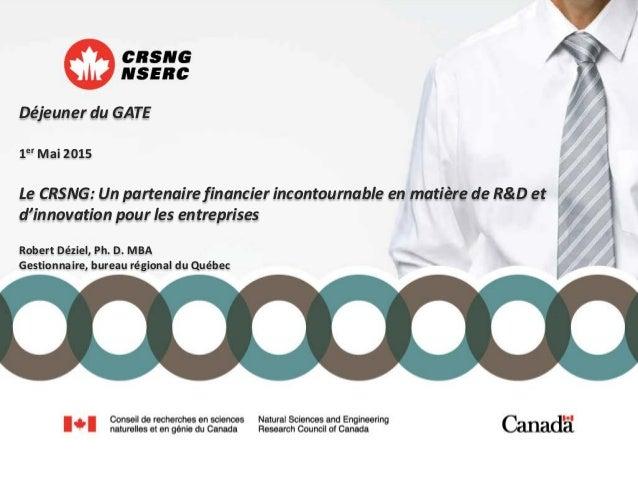 Déjeuner du GATE 1er Mai 2015 Le CRSNG: Un partenaire financier incontournable en matière de R&D et d'innovation pour les ...