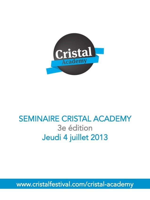 SEMINAIRE CRISTAL ACADEMY 3e édition Jeudi 4 juillet 2013 www.cristalfestival.com/cristal-academy
