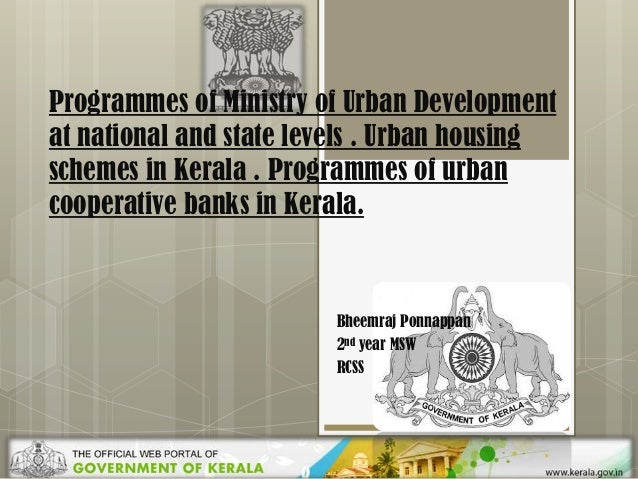 Programmes of Ministry of Urban Development at national and state levels . Urban housing schemes in Kerala . Programmes of...