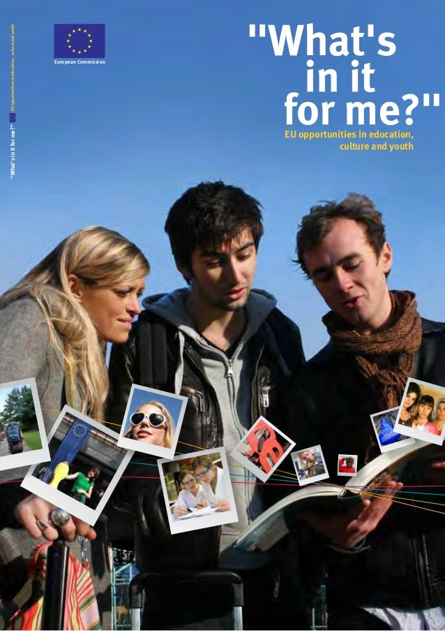 "EU opportunities in education, culture and youth  ""What's in it for me?""  EUROPEAN COMMISSION  European A N U N I O N E U ..."