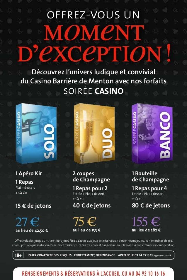 1 Apéro Kir 1 Repas Plat + dessert + 1/4 vin 15 € de jetons 27 €au lieu de 42,50 € 2 coupes de Champagne 1 Repas pour 2 En...