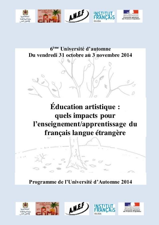 6ème Université d'automne  Du vendredi 31 octobre au 3 novembre 2014  Éducation artistique :  quels impacts pour  l'enseig...