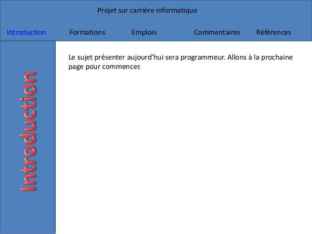 Projet sur carrière informatique Introduction Formations Emplois Commentaires Références Le sujet présenter aujourd'hui se...