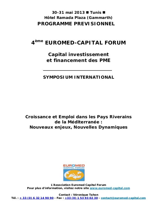 30-31 mai 2013 TunisHôtel Ramada Plaza (Gammarth)PROGRAMME PREVISIONNEL4èmeEUROMED-CAPITAL FORUMCapital investissementet f...
