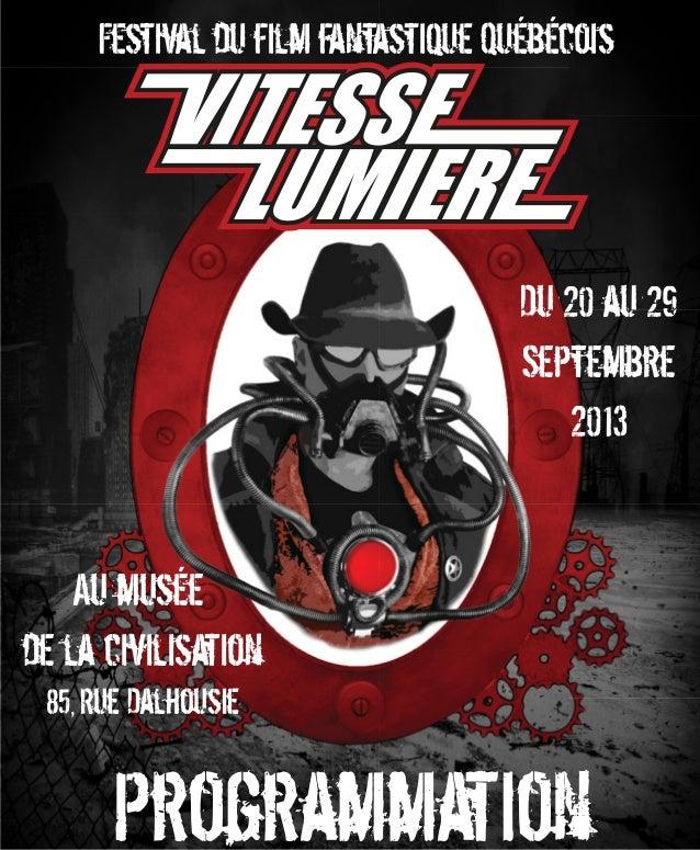 Festival du film fantastique Québécois  Du 20 au 29 Septembre 2013 Au musée de la civilisation 85, Rue Dalhousie  Programm...