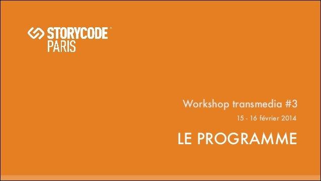 Workshop transmedia #3 15 - 16 février 2014  LE PROGRAMME