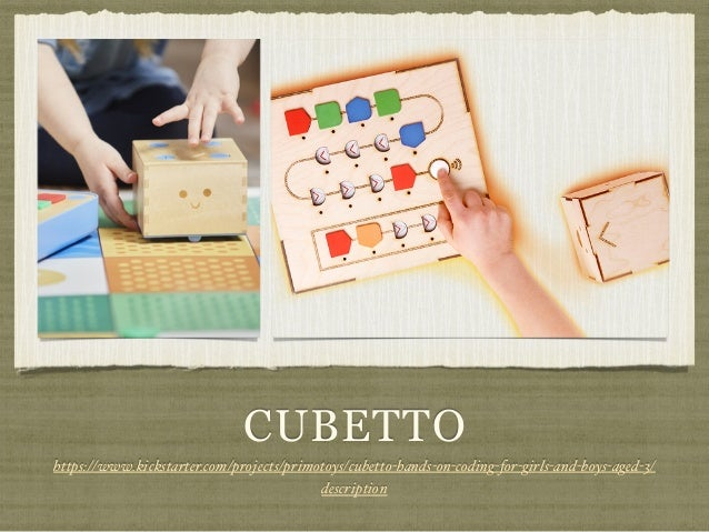 CUBETTO https://www.kickstarter.com/projects/primotoys/cubetto-hands-on-coding-for-girls-and-boys-aged-3/ description