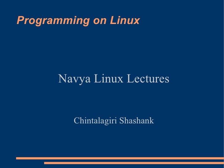 Programming on Linux           Navya Linux Lectures            Chintalagiri Shashank