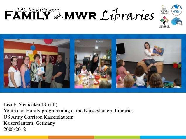 Lisa F. Steinacker (Smith)Youth and Family programming at the Kaiserslautern LibrariesUS Army Garrison KaiserslauternKaise...