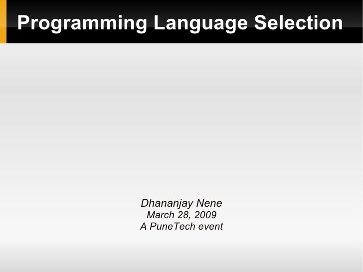 Programming Language Selection                Dhananjay Nene             March 28, 2009            A PuneTech event