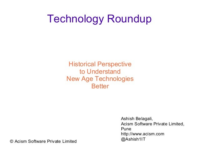 © Acism Software Private Limited Technology Roundup Historical Perspective to Understand New Age Technologies Better Ashis...