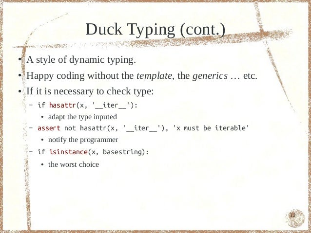 Duck Typing (cont.)●   A style of dynamic typing.●   Happy coding without the template, the generics … etc.●   If it is ne...