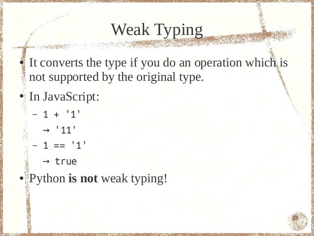 Weak Typing●   It converts the type if you do an operation which is    not supported by the original type.●   In JavaScrip...