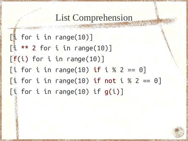 List Comprehension[i for i in   range(10)][i ** 2 for   i in range(10)][f(i) for i   in range(10)][i for i in   range(10) ...