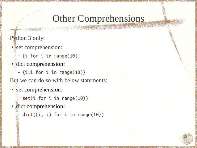 Other ComprehensionsPython 3 only:●   set comprehension:    –   {i for i in range(10)}●   dict comprehension:    –   {i:i ...
