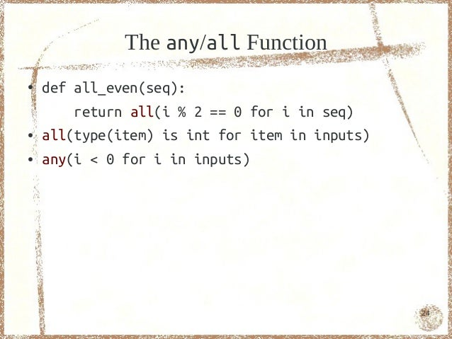 The any/all Function●   def all_even(seq):        return all(i % 2 == 0 for i in seq)●   all(type(item) is int for item in...