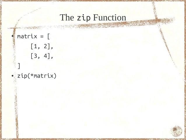 The zip Function●   matrix = [        [1, 2],       [3, 4],    ]●   zip(*matrix)                                      26