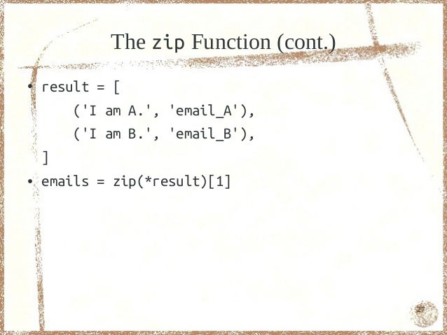 The zip Function (cont.)●   result = [        (I am A., email_A),       (I am B., email_B),    ]●   emails = zip(*result)[...