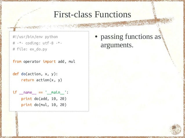 First-class Functions#!/usr/bin/env python           ●   passing functions as# -*- coding: utf-8 -*-# file: ex_do.py      ...