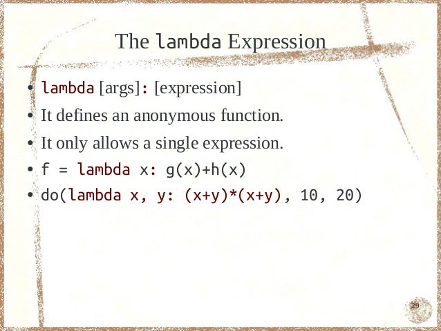 The lambda Expression●   lambda [args]: [expression]●   It defines an anonymous function.●   It only allows a single expre...
