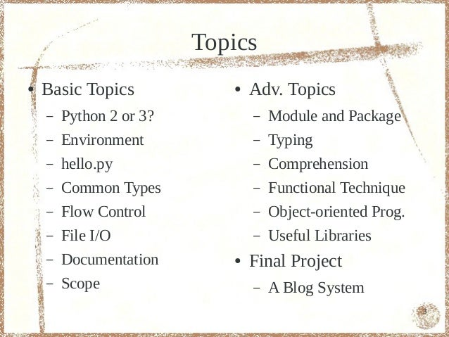 Topics●   Basic Topics            ●   Adv. Topics    –   Python 2 or 3?          –   Module and Package    –   Environment...
