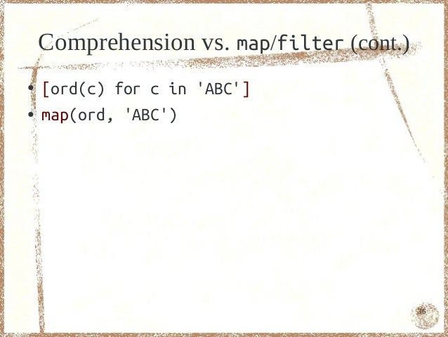 Comprehension vs. map/filter (cont.)●   [ord(c) for c in ABC]●   map(ord, ABC)                                           36