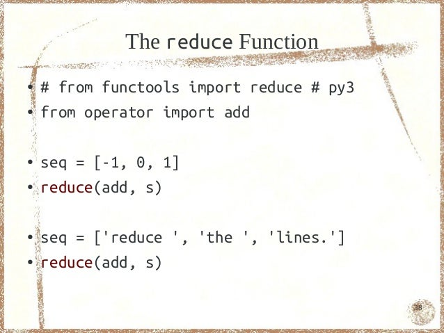 The reduce Function●   # from functools import reduce # py3●   from operator import add●   seq = [-1, 0, 1]●   reduce(add,...