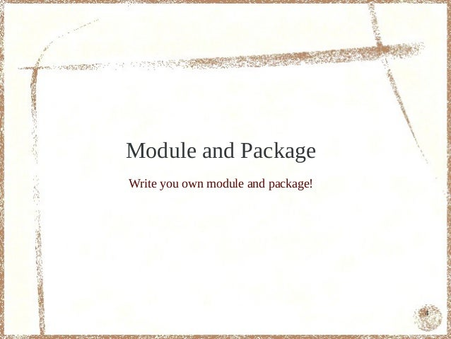 Module and PackageWrite you own module and package!                                    4