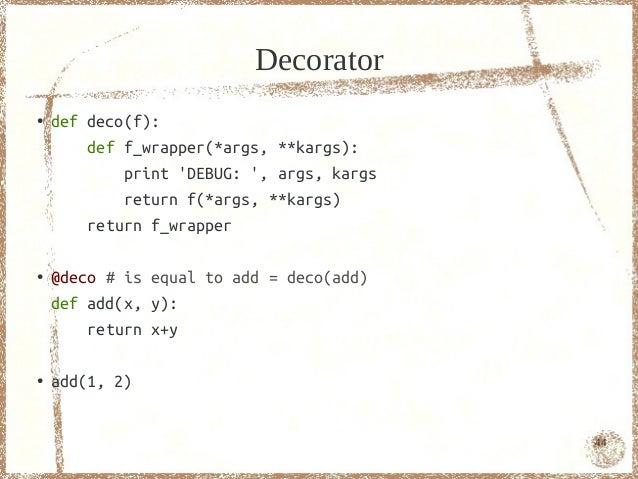 Decorator●   def deco(f):        def f_wrapper(*args, **kargs):            print DEBUG: , args, kargs            return f(...