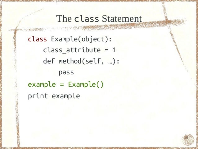 The class Statementclass Example(object):    class_attribute = 1    def method(self, …):        passexample = Example()pri...
