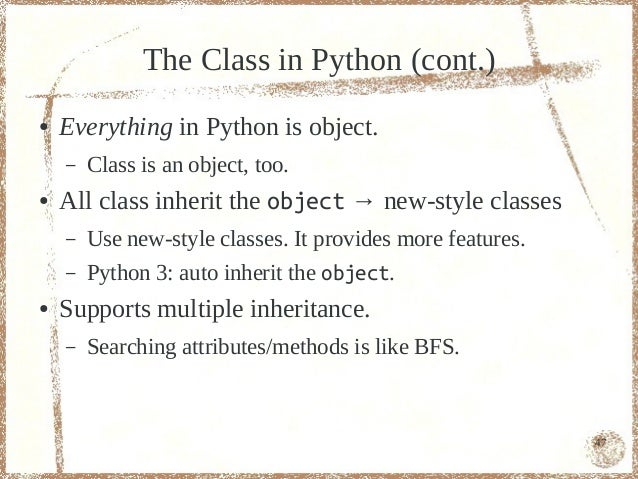 The Class in Python (cont.)●   Everything in Python is object.    –   Class is an object, too.●   All class inherit the ob...