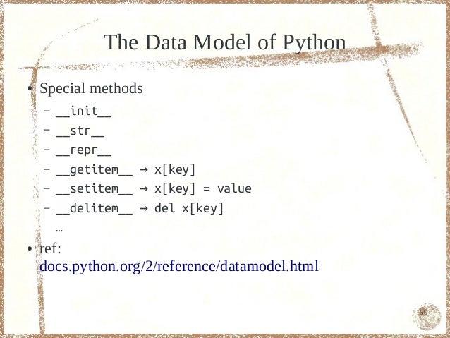 The Data Model of Python●   Special methods    –   __init__    –   __str__    –   __repr__    –   __getitem__ → x[key]    ...