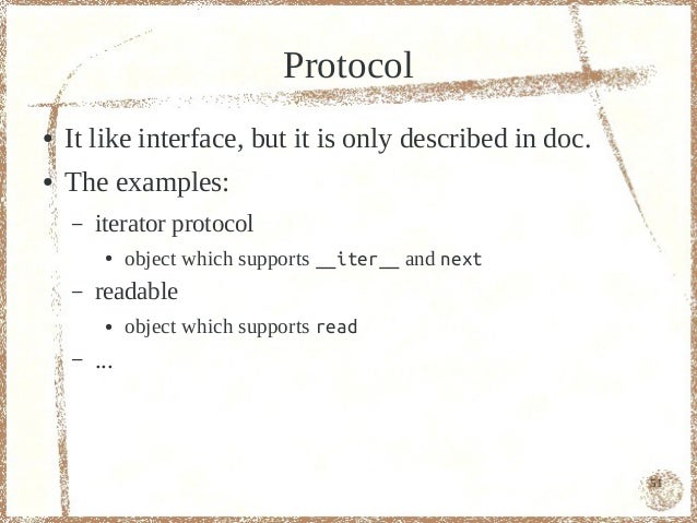 Protocol●   It like interface, but it is only described in doc.●   The examples:    –   iterator protocol         ●    obj...