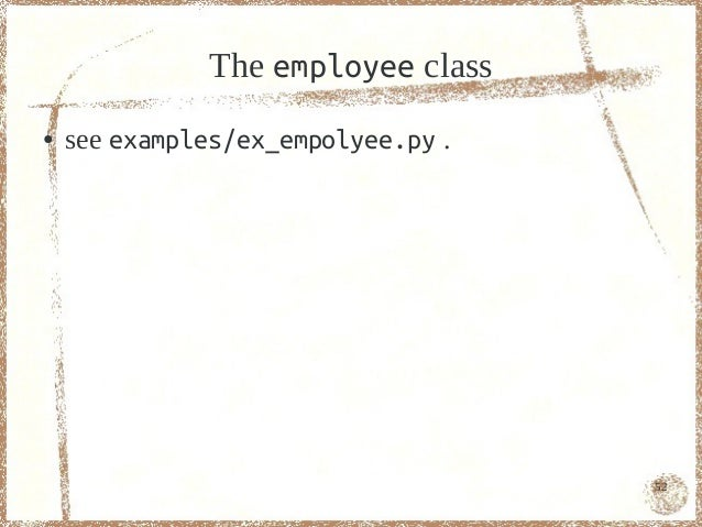 The employee class●   see examples/ex_empolyee.py .                                    52