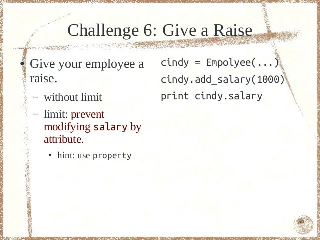 Challenge 6: Give a Raise●   Give your employee a          cindy = Empolyee(...)    raise.                        cindy.ad...