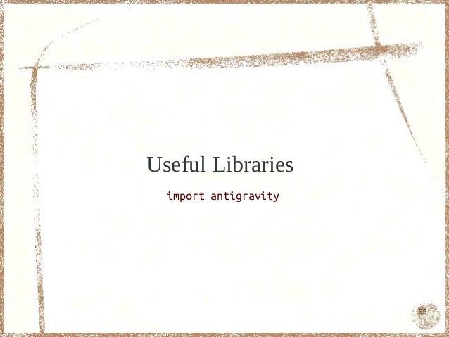 Useful Libraries  import antigravity                       55