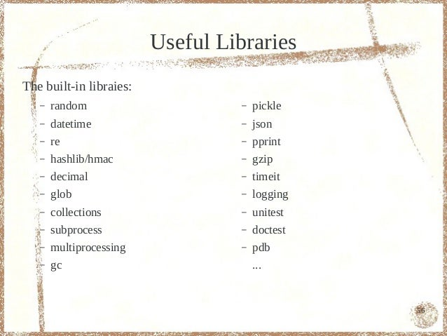 Useful LibrariesThe built-in libraies:   –   random                     –   pickle   –   datetime                   –   js...