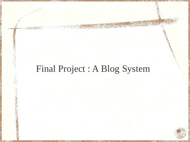 Final Project : A Blog System                                59
