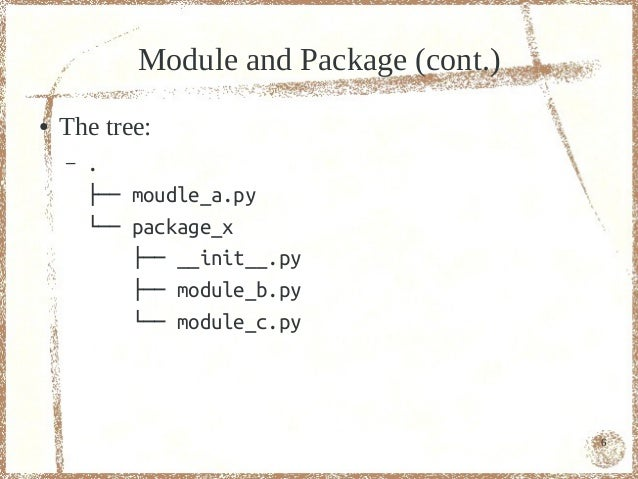 Module and Package (cont.)●   The tree:    –   .        ├── moudle_a.py        └── package_x            ├── __init__.py   ...