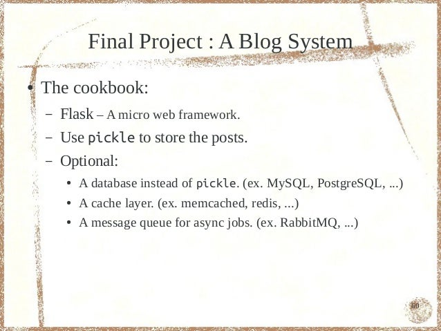 Final Project : A Blog System●   The cookbook:    –   Flask – A micro web framework.    –   Use pickle to store the posts....