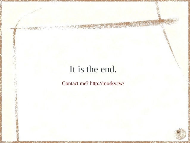 It is the end.Contact me? http://mosky.tw/                               61