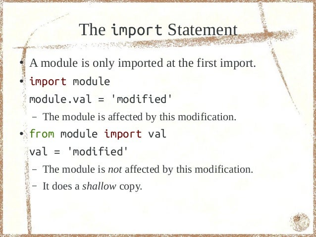The import Statement●   A module is only imported at the first import.●   import module    module.val = modified    –   Th...