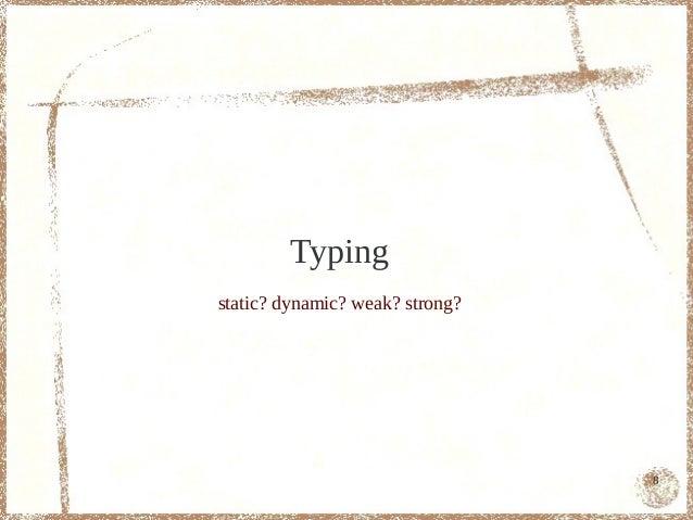 Typingstatic? dynamic? weak? strong?                                 8