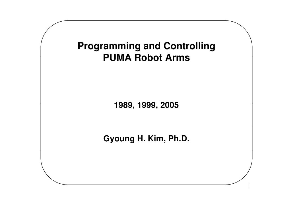 Programming and Controlling      PUMA Robot Arms           1989, 1999,        1989 1999 2005         Gyoung H. Kim, Ph.D. ...