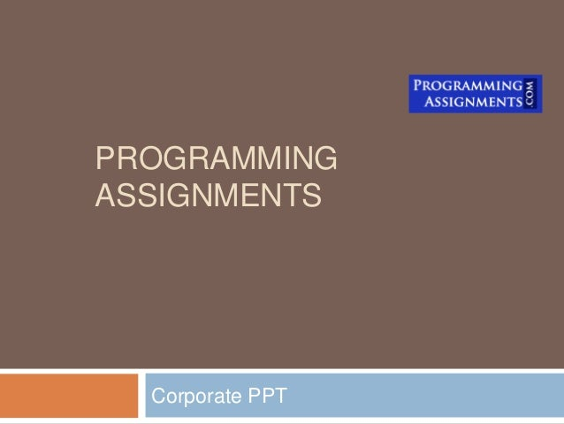 PROGRAMMING ASSIGNMENTS Corporate PPT