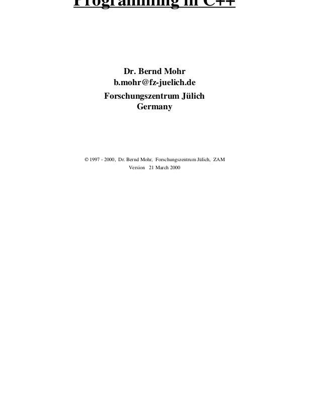 Programming in C++               Dr. Bernd Mohr             b.mohr@fz-juelich.de         Forschungszentrum Jülich         ...