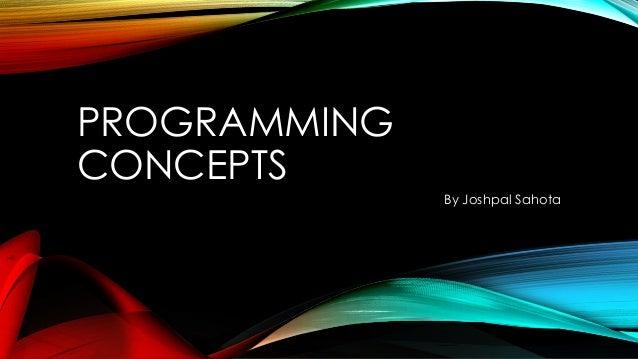 PROGRAMMING CONCEPTS By Joshpal Sahota