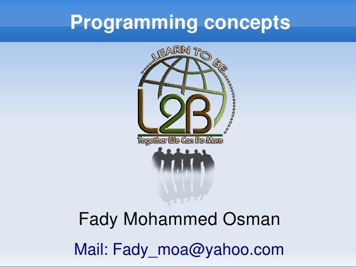 Programmingconcepts         FadyMohammedOsman      Mail:Fady_moa@yahoo.com