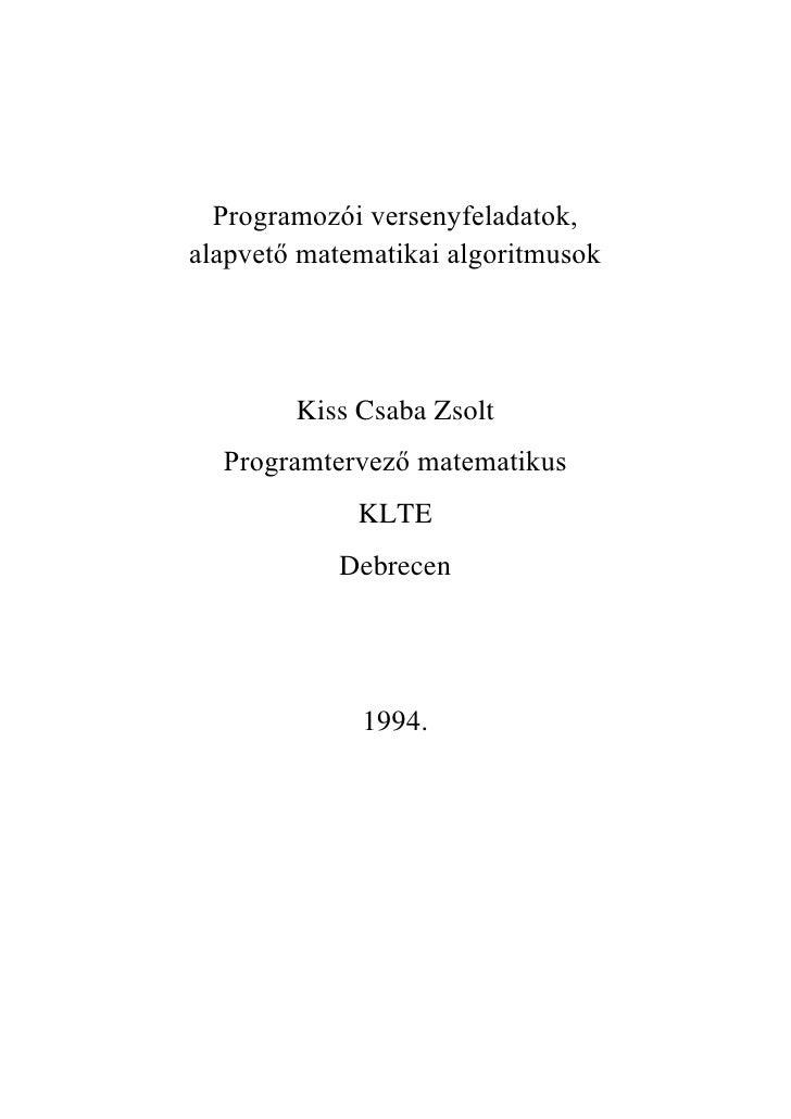 Programozói versenyfeladatok,alapvető matematikai algoritmusok        Kiss Csaba Zsolt  Programtervező matematikus        ...